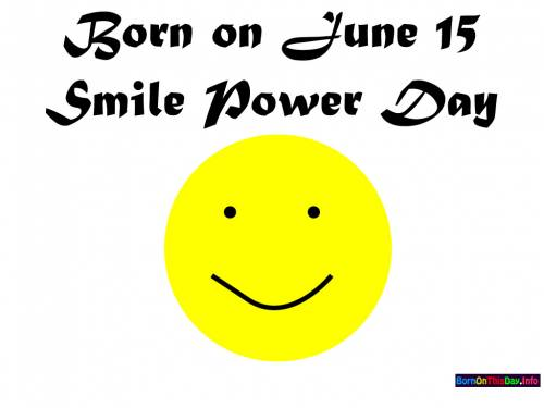 Born on June 15 Smile Power Day
