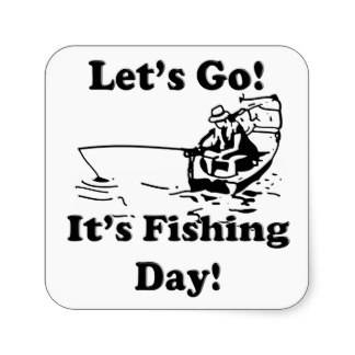 Let's Go! It's Fishing Day!