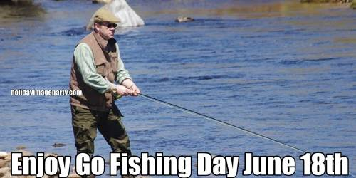 Enjoy Go Fishing Day June 18th