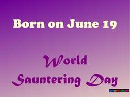 Born on June 19 WOrld Sauntering Day