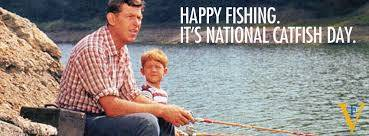 Happy Fishing. It's National Catfish Day.