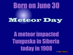 Born on June 30 Meteor Day