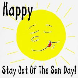 Happy Stay out of the Sun Day!