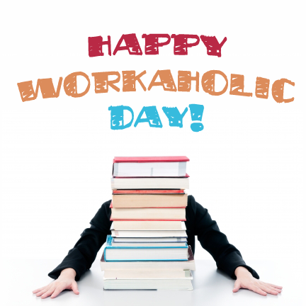 Happy Workaholic Day!