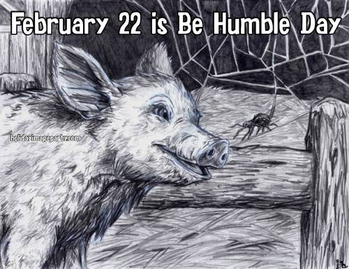 February 22 is Be Humble Day
