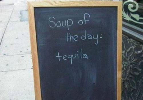 Soup of the day: Tequila