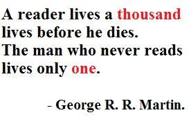 A reader lives a thousand times before he dies
