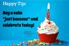 Buy a cake just because and celebrate today!