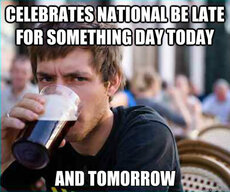 Celebrate National Be Late for Something Day Today And Tomorrow