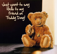 Just want to say hello to my friend on Teddy Day!
