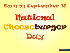 Born on September 18 National Cheeseburger Day