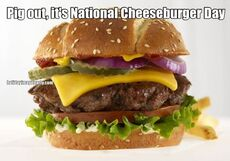 Pig out, it's National Cheeseburger Day