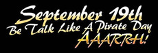 September 19th Be Talk Like A Pirate Day Aaarrh