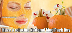 Have a relaxing National Mud Pack Day