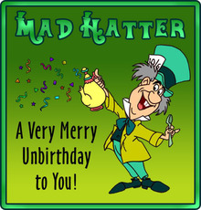 Mad Hatter A Very Merry Unbirthday To You