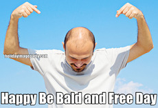 Happy Be Bald and Free Day