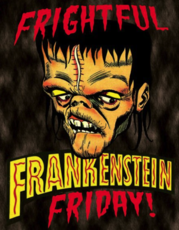 Frightful Frankenstein Friday