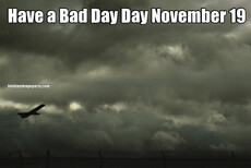 Have a Bad Day Day November 19