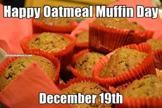 Happy Oatmeal Muffin Day December 19th