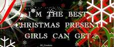 I'm the best christmas presents girls can get