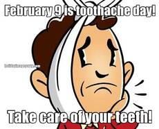 February 9 is toothache day! Take care of your teeth!