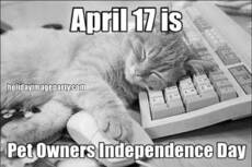 April 17 is  Pet Owners Independence Day