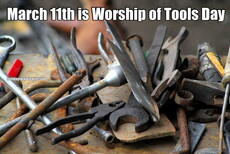 March 11th is Worship of Tools Day