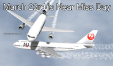 March 23rd is Near Miss Day