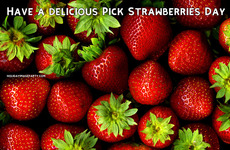 Have a delicious Pick Strawberries Day