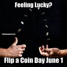 Feeling Lucky? Flip a Coin Day June 1