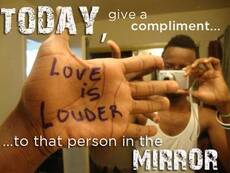 Today, give a compliment to that person in the mirror
