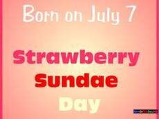 Born on July 7 Strawberry Sundae Day