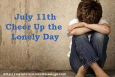 July 11th Cheer up the Lonely Day