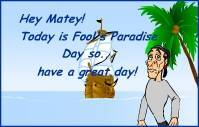 Today is Fool's Paradise Day  so have a great day!