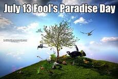 July 13 Fool's Paradise Day
