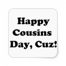 Happy Cousins Day, Cuz!