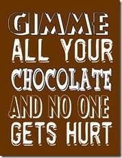 Gimmee all your chocolate and no one gets hurt
