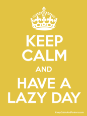 Keep Calm And Have A Lazy Day